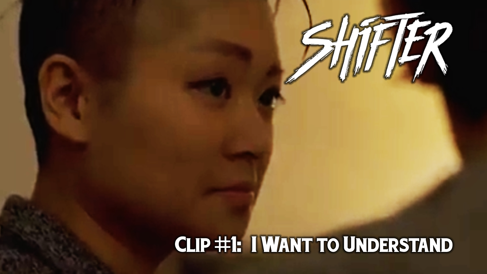 Shifter Clip #1: I Want to Understand